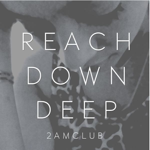 Reach Down Deep – 2AM Club