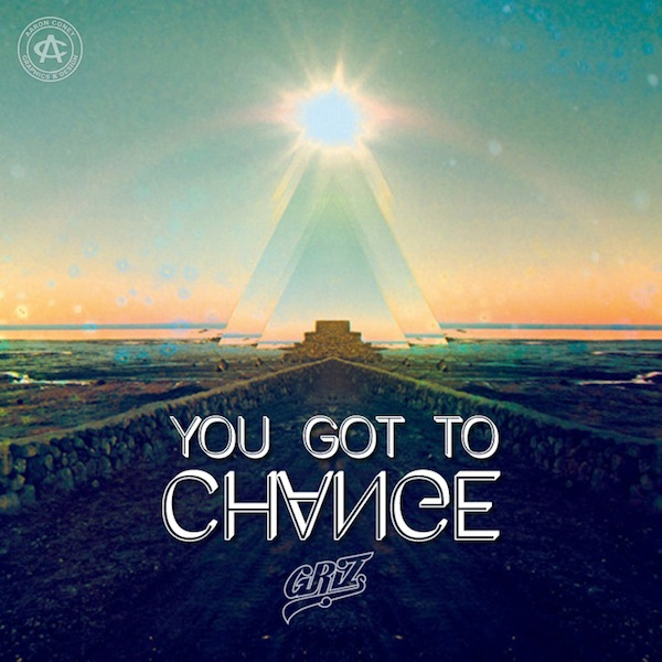 You Got to Change – GRiZ