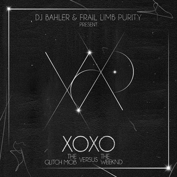 XOXO [The Glitch Mob x The Weeknd] – DJ Bahler & Frail Limb Purity (Mixtape)