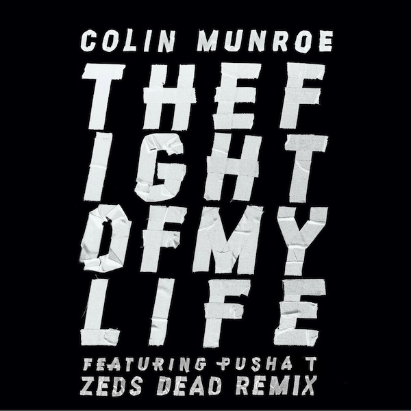 The Fight of My Life (Zeds Dead Remix) – Colin Munroe ft. Pusha T