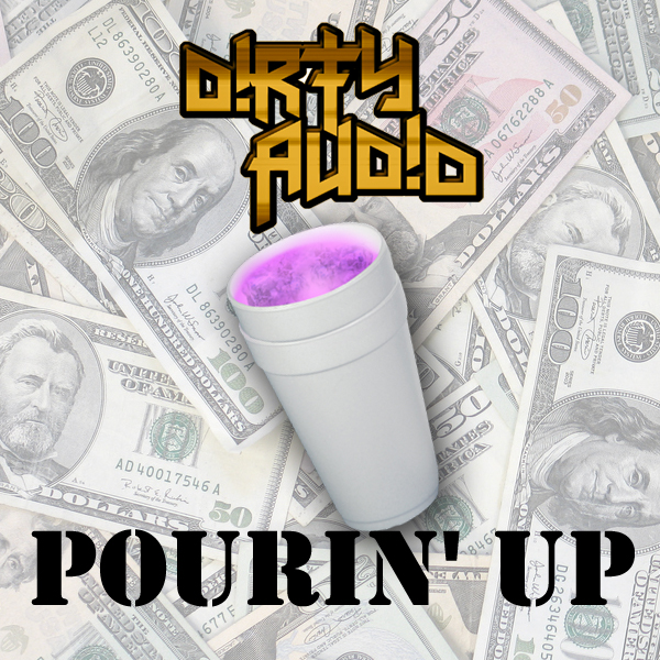 Pourin' Up – D!RTY AUD!O