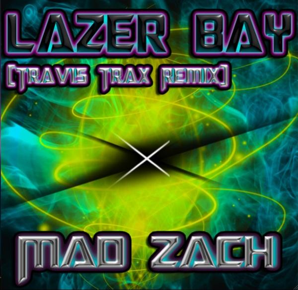 Lazer Bay (Travis Traxx Remix) – Mad Zach