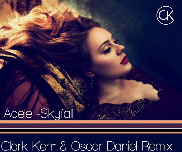 Skyfall – Adele (Clark Kent & Oscar Daniel Remix)