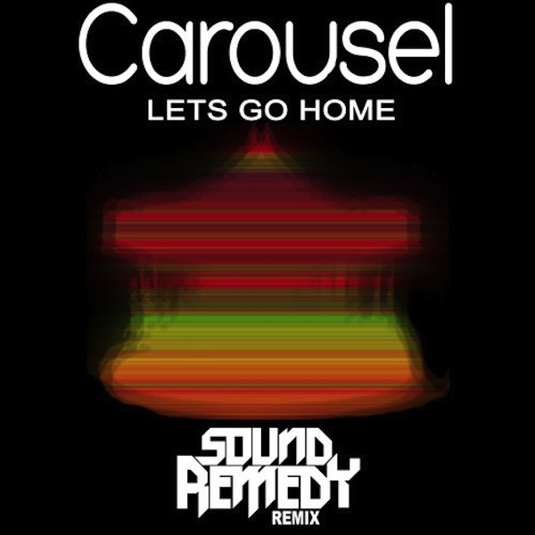 Let's Go Home (Sound Remedy Remix) – Carousel