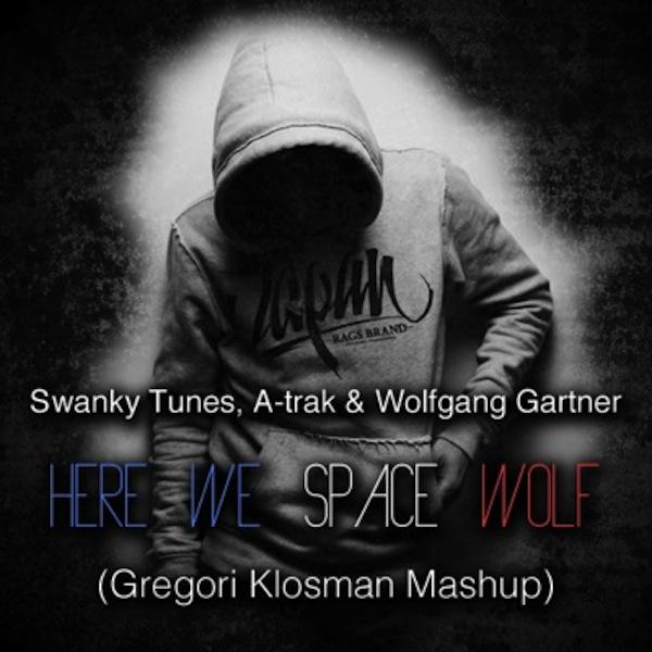 Here We Space Wolf (Gregori Klosman Mashup) – Swanky Tunes, A-Trak & Wolfang Gartner