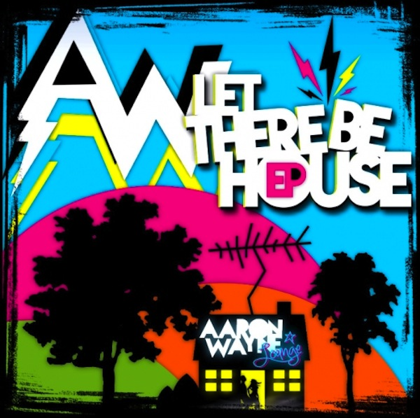 Let There Be House EP – Aaron Wayne