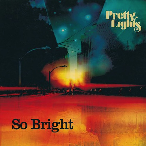 So Bright – Pretty Lights