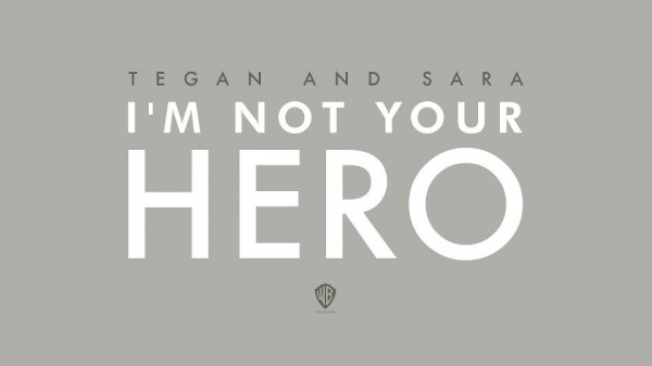 I'm Not Your Hero – Tegan and Sara