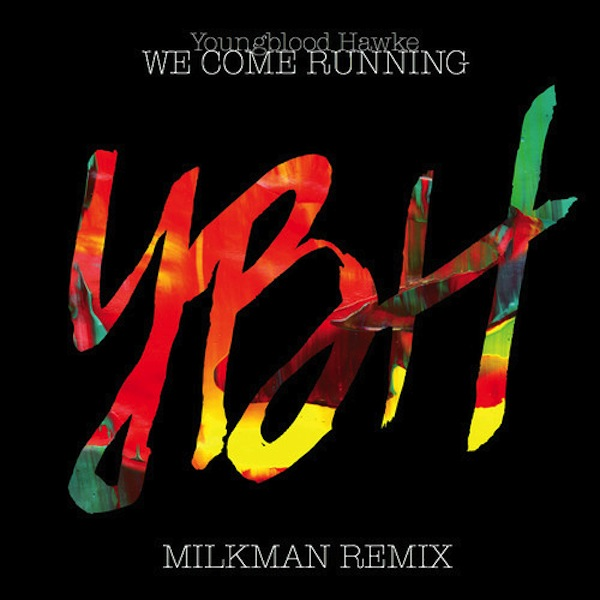We Come Running (Milkman Remix) – Youngblood Hawke