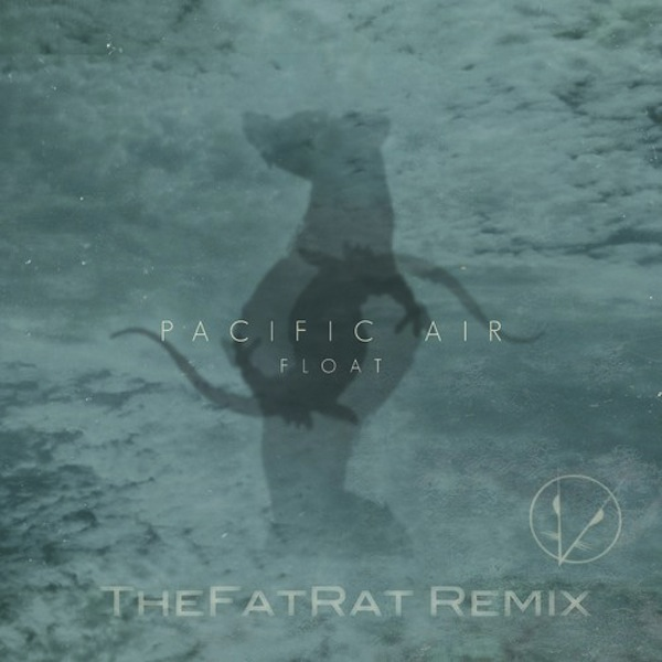 Float (TheFatRat Remix) – Pacific Air