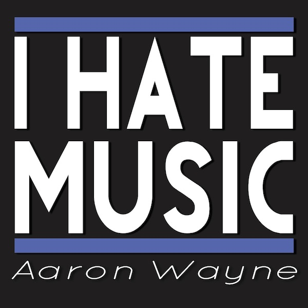 I Hate Music (Original Mix) – Aaron Wayne