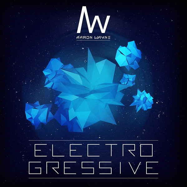 Electrogressive EP – Aaron Wayne, IDestiny, Taylor Thomas & Mars Pluto
