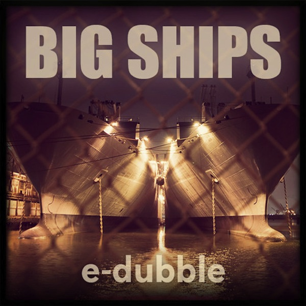 Big Ships &#8211; e-dubble