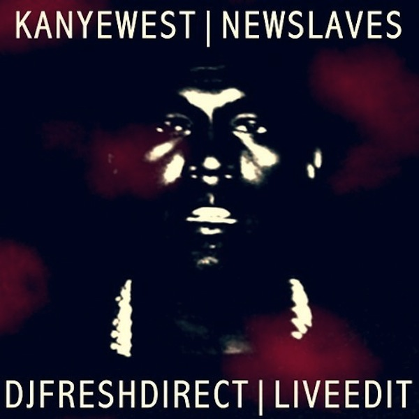New Slaves (DJ Fresh Direct Live Edit) – Kanye West