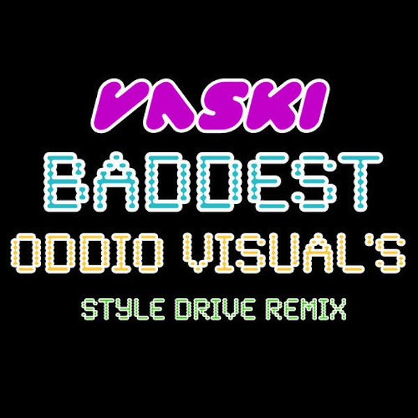 Baddest (Oddio Visual&#8217;s Style Drive Remix) &#8211; Vaski