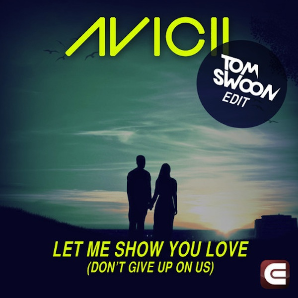 Let Me Show You Love (Don't Give Up On Us) – Avicii (Tom Swoon Edit)