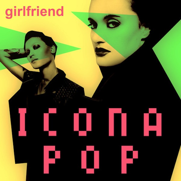 Girlfriend – Icona Pop