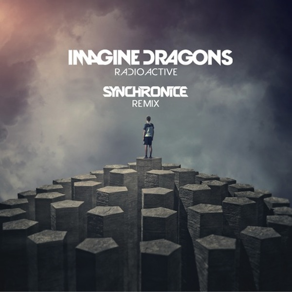Radioactive (Synchronice Remix) – Imagine Dragons