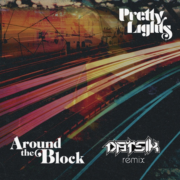 Around The Block (feat. Talib Kweli) (Datsik Remix) – Pretty Lights